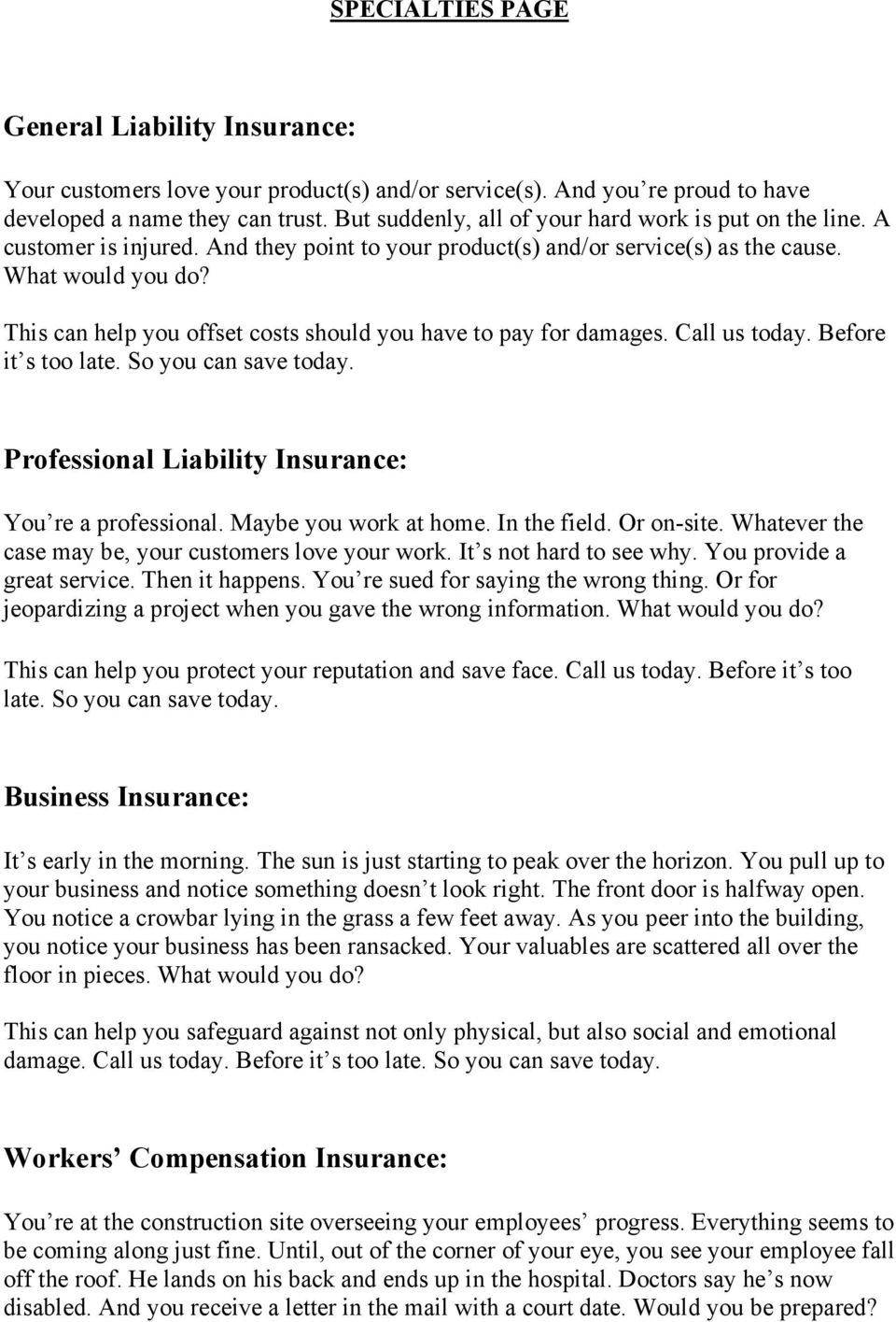 This can help you offset costs should you have to pay for damages. Call us today. Before it s too late. So you can save today. Professional Liability Insurance: You re a professional.