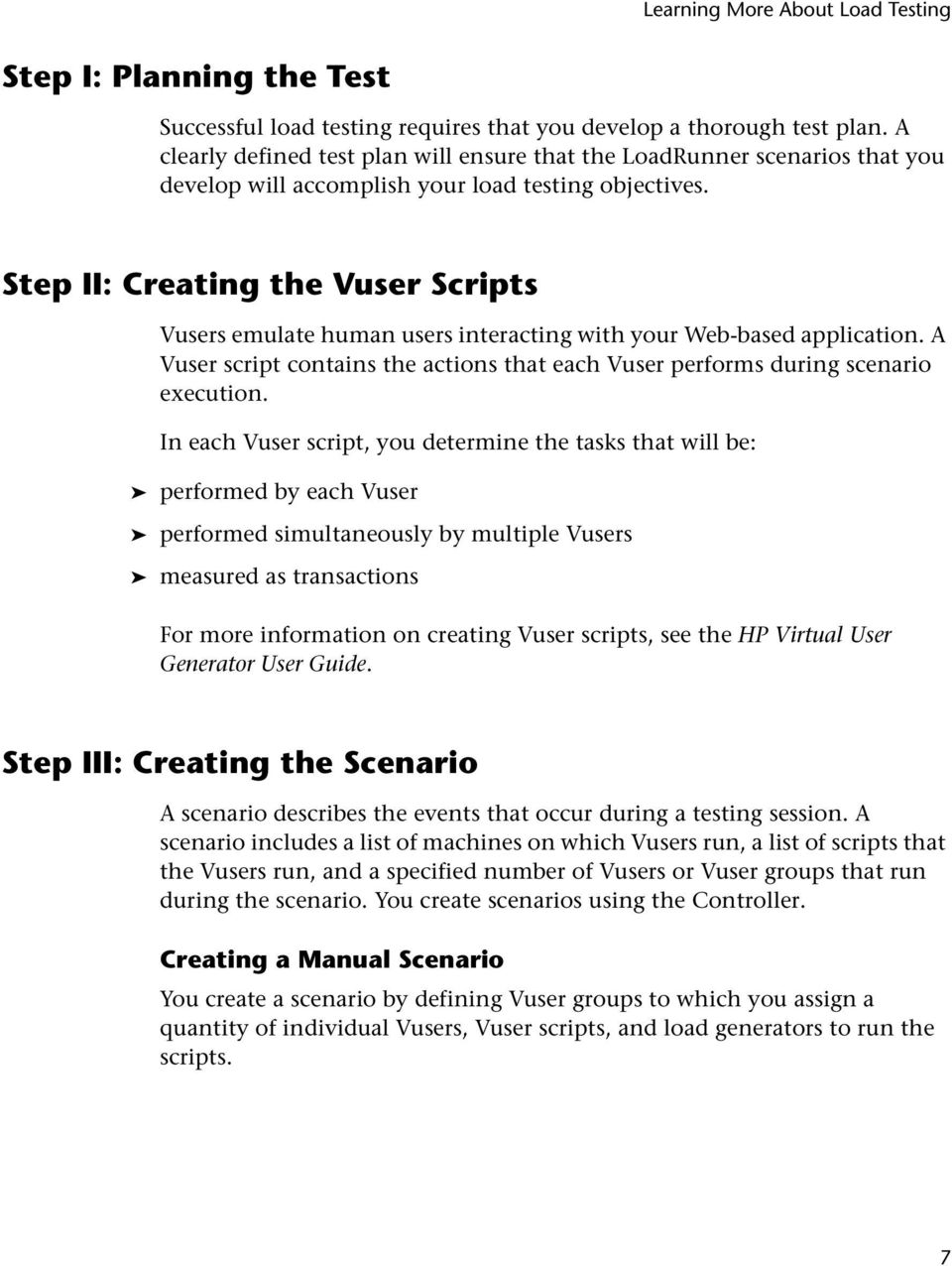 Step II: Creating the Vuser Scripts Vusers emulate human users interacting with your Web-based application. A Vuser script contains the actions that each Vuser performs during scenario execution.