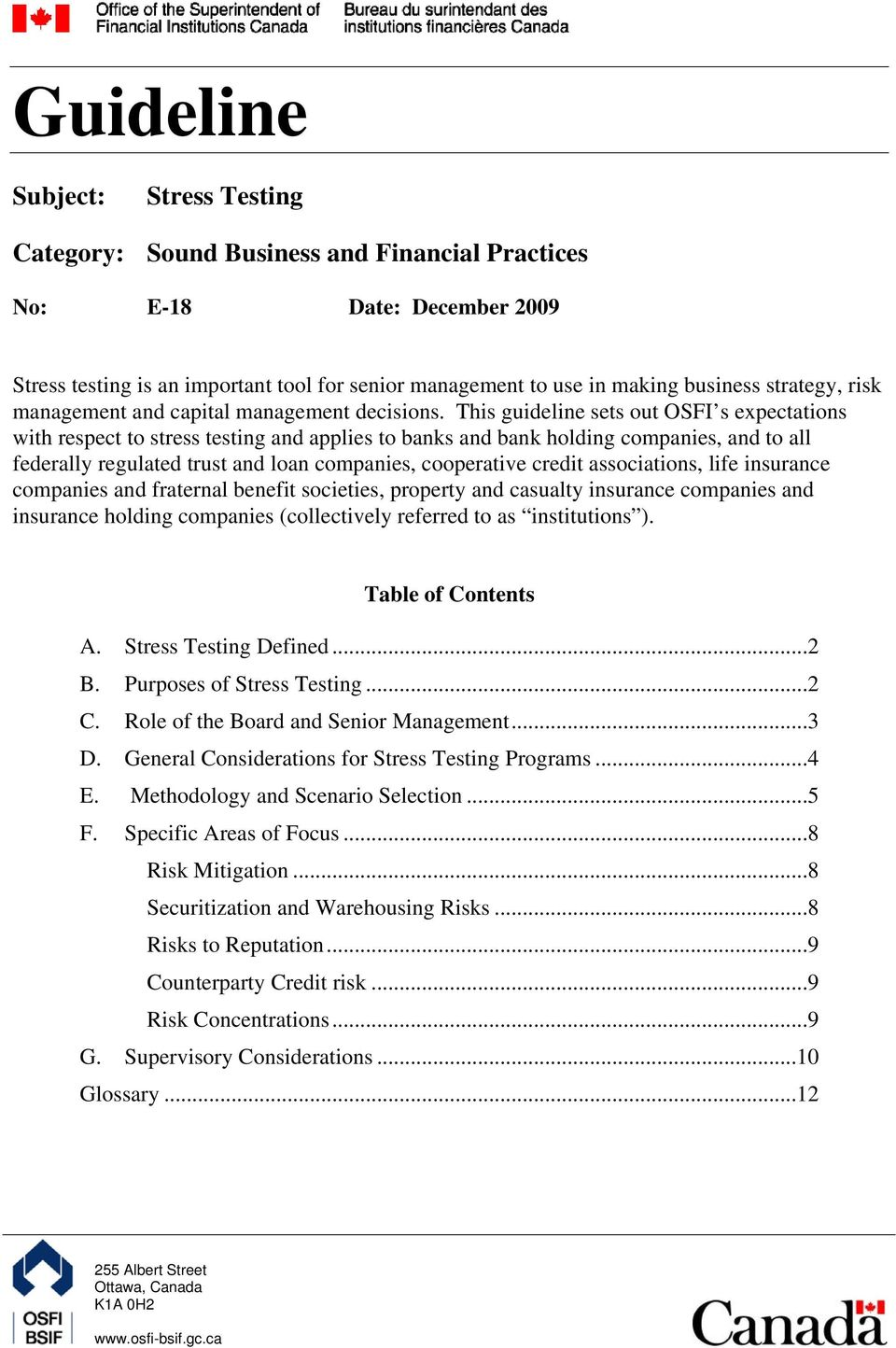 This guideline sets out OSFI s expectations with respect to stress testing and applies to banks and bank holding companies, and to all federally regulated trust and loan companies, cooperative credit
