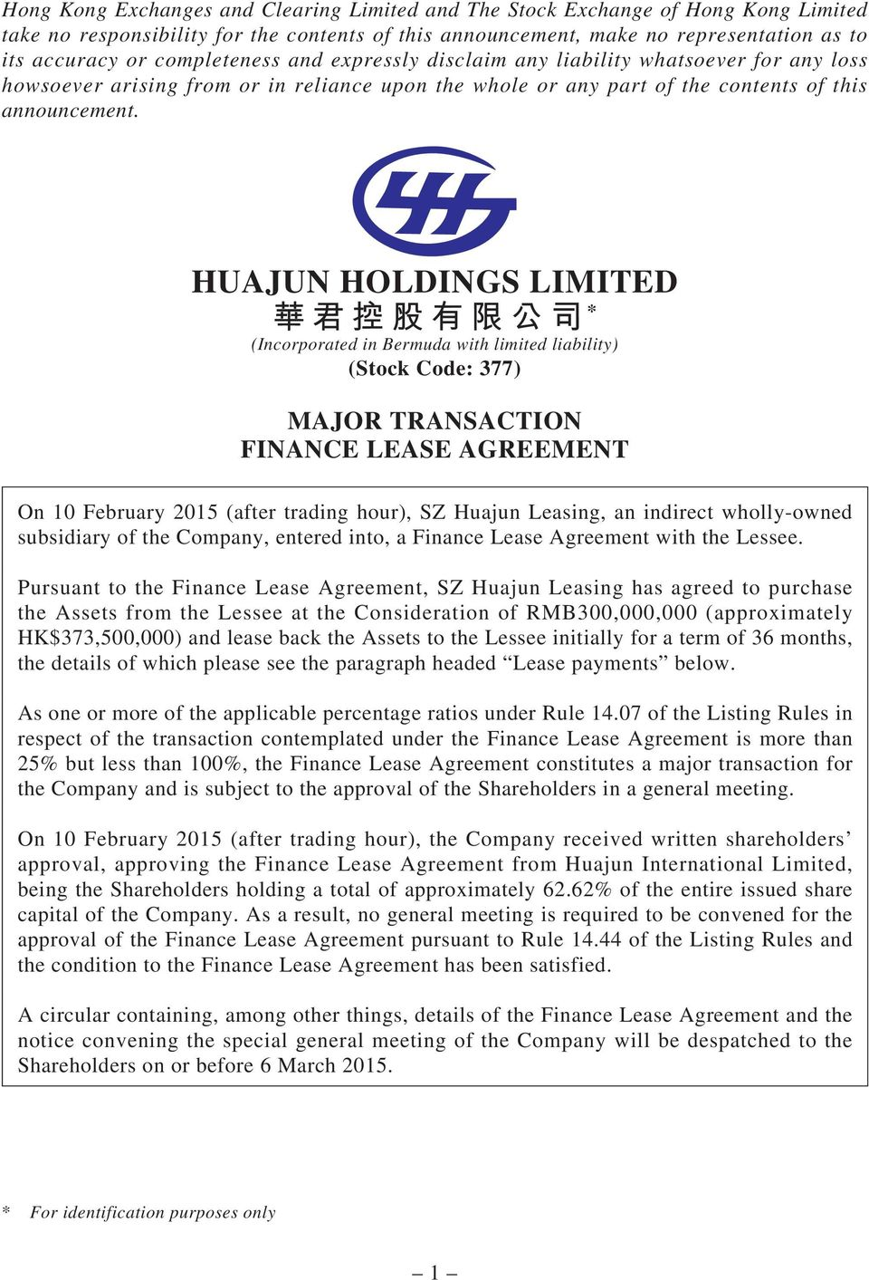 HUAJUN HOLDINGS LIMITED * (Incorporated in Bermuda with limited liability) (Stock Code: 377) MAJOR TRANSACTION FINANCE LEASE AGREEMENT On 10 February 2015 (after trading hour), SZ Huajun Leasing, an