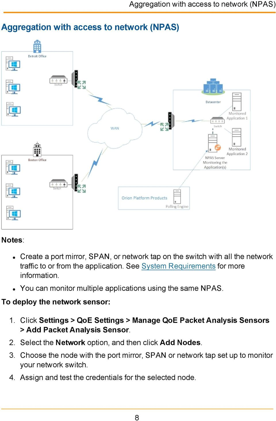To deploy the network sensor: 1. Click Settings > QoE Settings > Manage QoE Packet Analysis Sensors > Add Packet Analysis Sensor. 2.