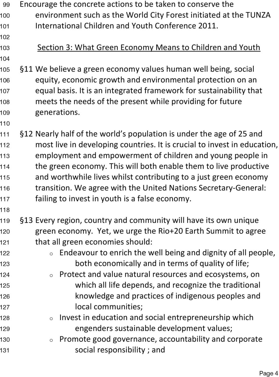Section 3: What Green Economy Means to Children and Youth 11 We believe a green economy values human well being, social equity, economic growth and environmental protection on an equal basis.
