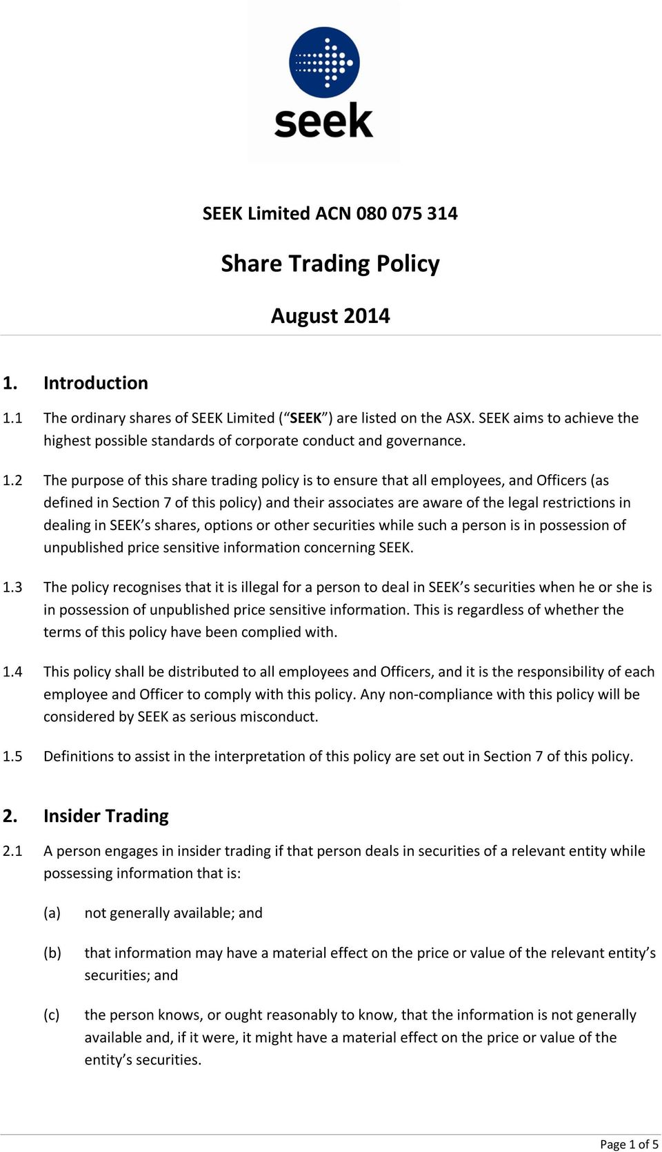 2 The purpose of this share trading policy is to ensure that all employees, and Officers (as defined in Section 7 of this policy) and their associates are aware of the legal restrictions in dealing