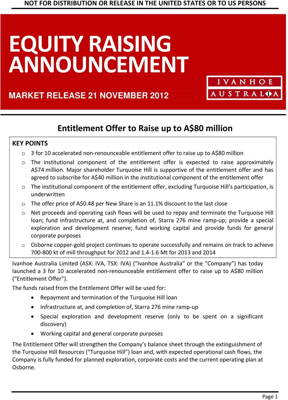 Major shareholder Turquoise Hill is supportive of the entitlement offer and has agreed to subscribe for A$40 million in the institutional component of the entitlement offer o The institutional