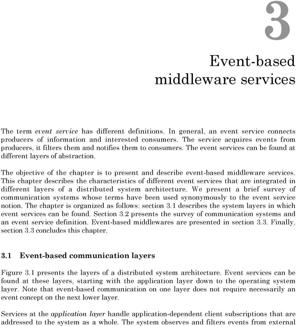 The objective of the chapter is to present and describe event-based middleware services.