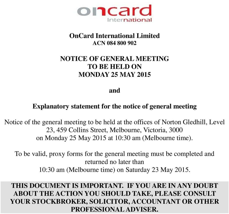 (Melbourne time). To be valid, proxy forms for the general meeting must be completed and returned no later than 10:30 am (Melbourne time) on Saturday 23 May 2015.