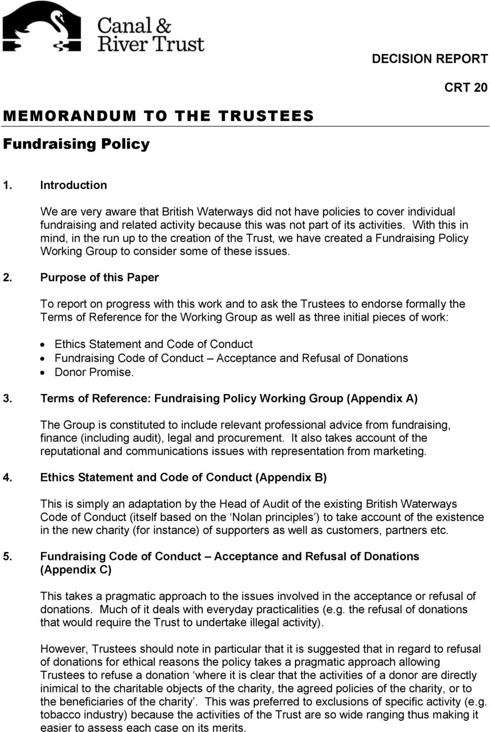 With this in mind, in the run up to the creation of the Trust, we have created a Fundraising Policy Working Group to consider some of these issues. 2.
