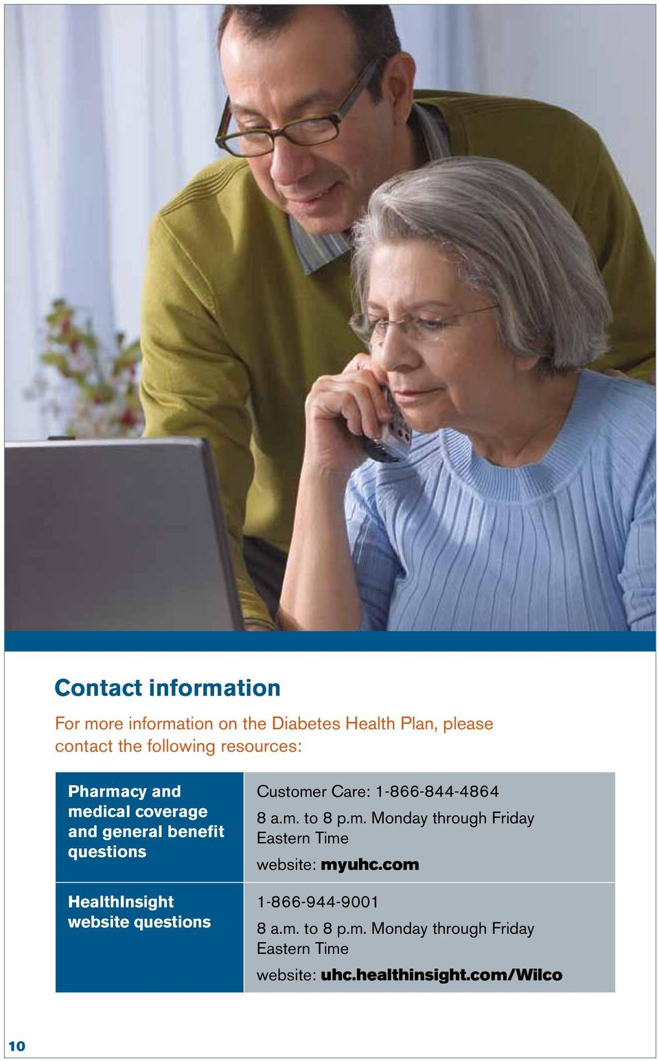 Customer Care: 1-866-844-4864 8 a.m. to 8 p.m. Monday through Friday Eastern Time website: myuhc.