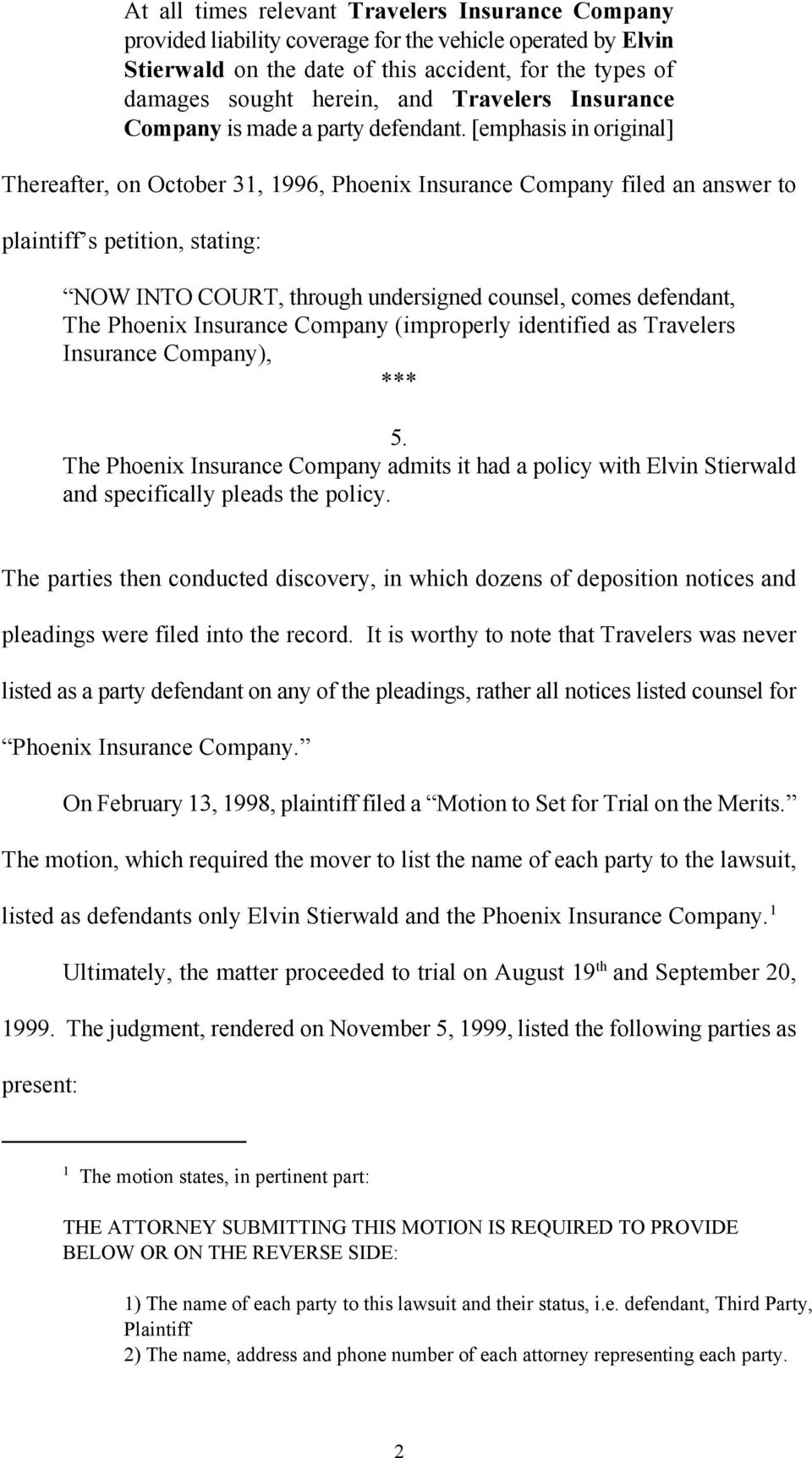[emphasis in original] Thereafter, on October 31, 1996, Phoenix Insurance Company filed an answer to plaintiff s petition, stating: NOW INTO COURT, through undersigned counsel, comes defendant, The