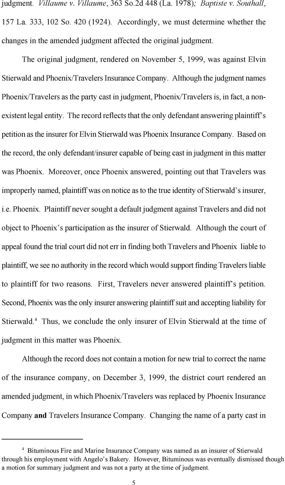 The original judgment, rendered on November 5, 1999, was against Elvin Stierwald and Phoenix/Travelers Insurance Company.