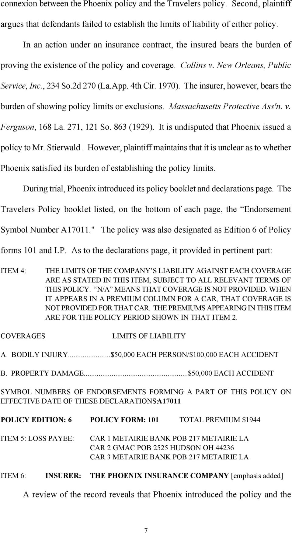 4th Cir. 1970). The insurer, however, bears the burden of showing policy limits or exclusions. Massachusetts Protective Ass'n. v. Ferguson, 168 La. 271, 121 So. 863 (1929).