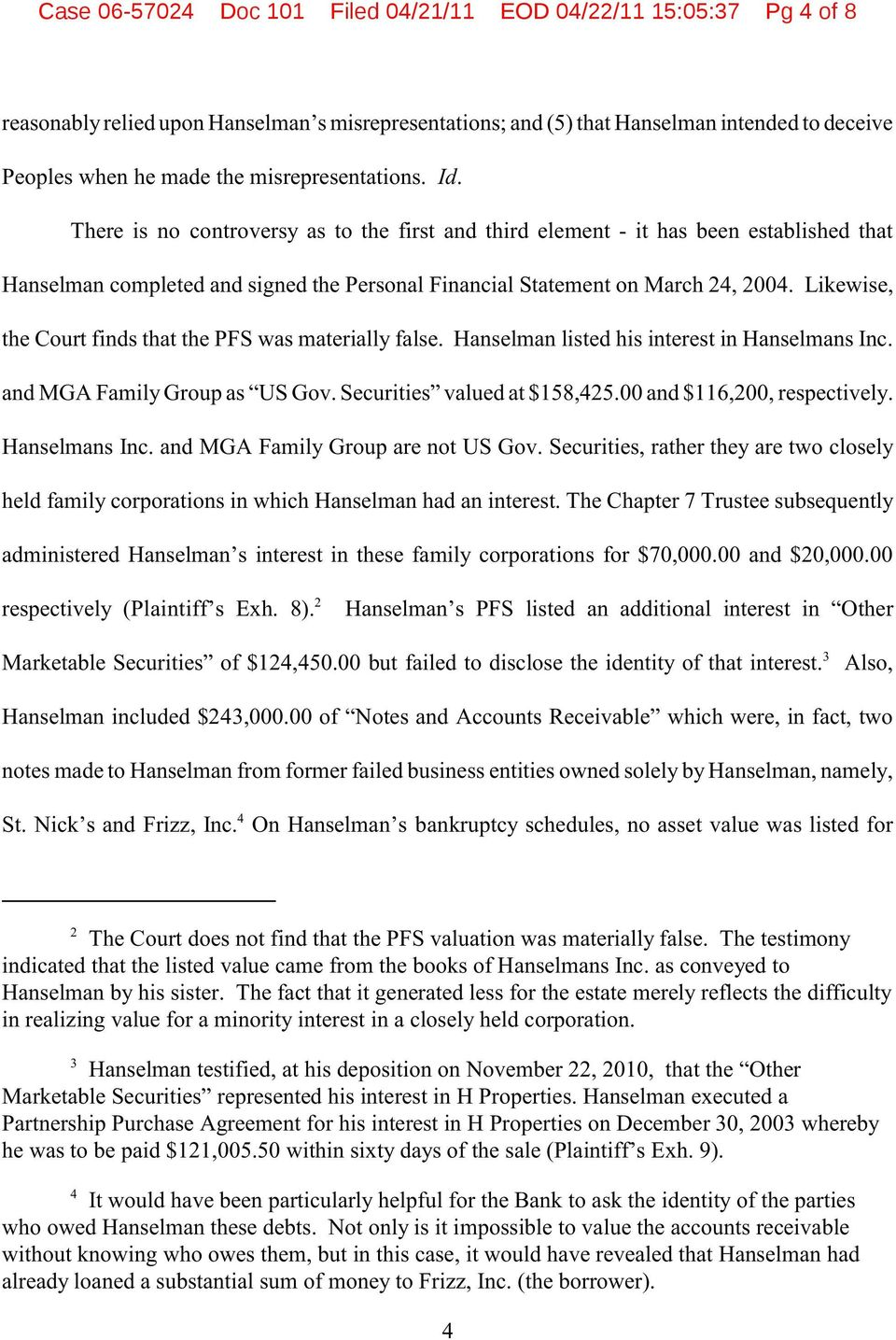 Likewise, the Court finds that the PFS was materially false. Hanselman listed his interest in Hanselmans Inc. and MGA Family Group as US Gov. Securities valued at $158,425.