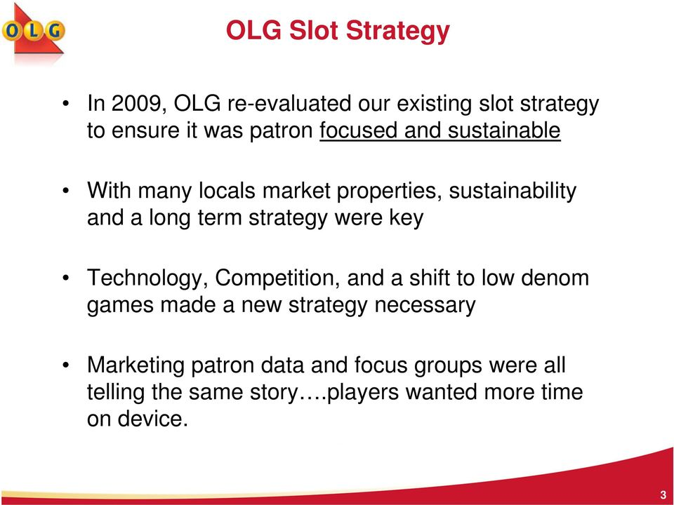 were key Technology, Competition, and a shift to low denom games made a new strategy necessary