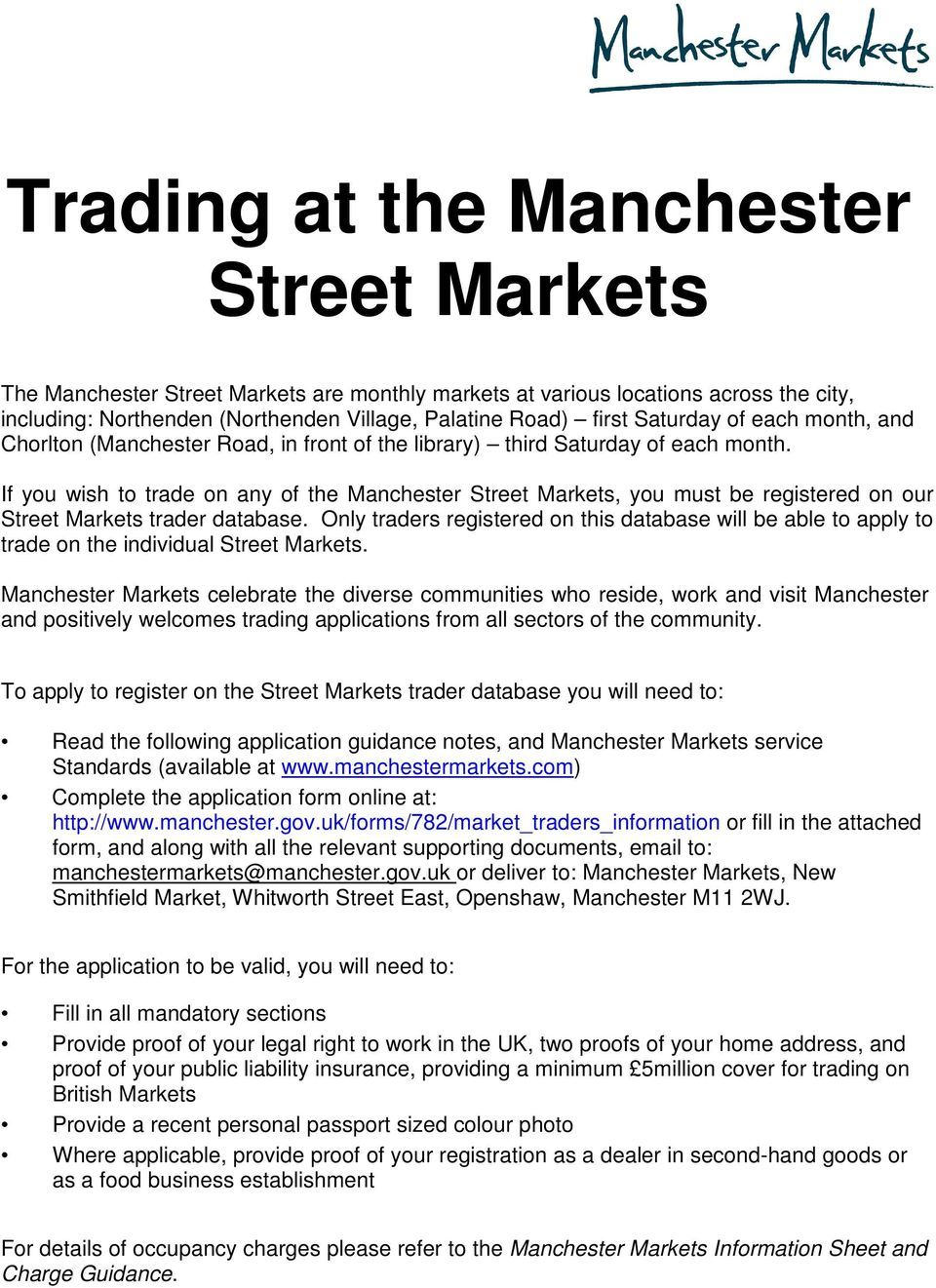If you wish to trade on any of the Manchester Street Markets, you must be registered on our Street Markets trader database.