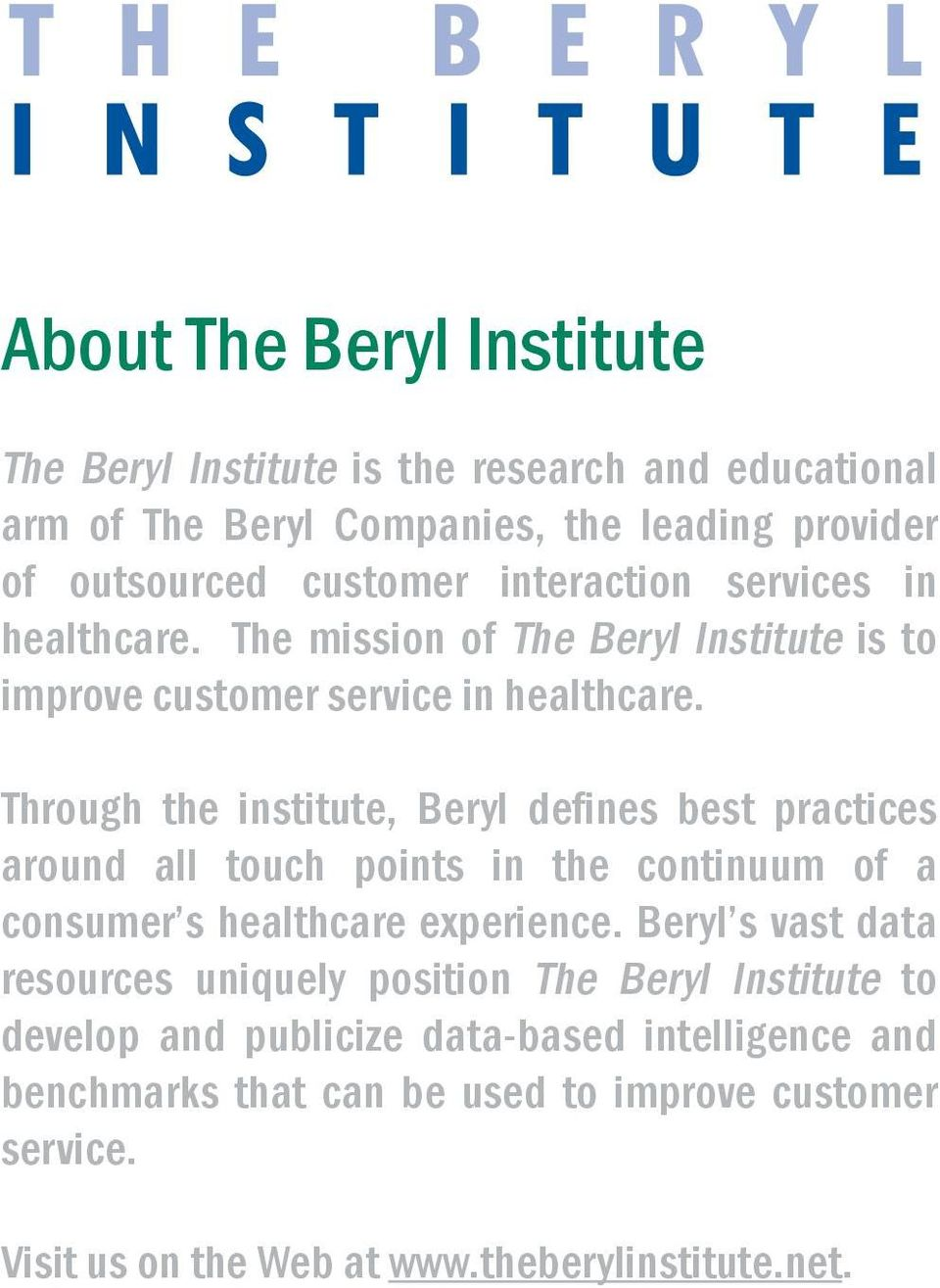 Through the institute, Beryl defines best practices around all touch points in the continuum of a consumer s healthcare experience.