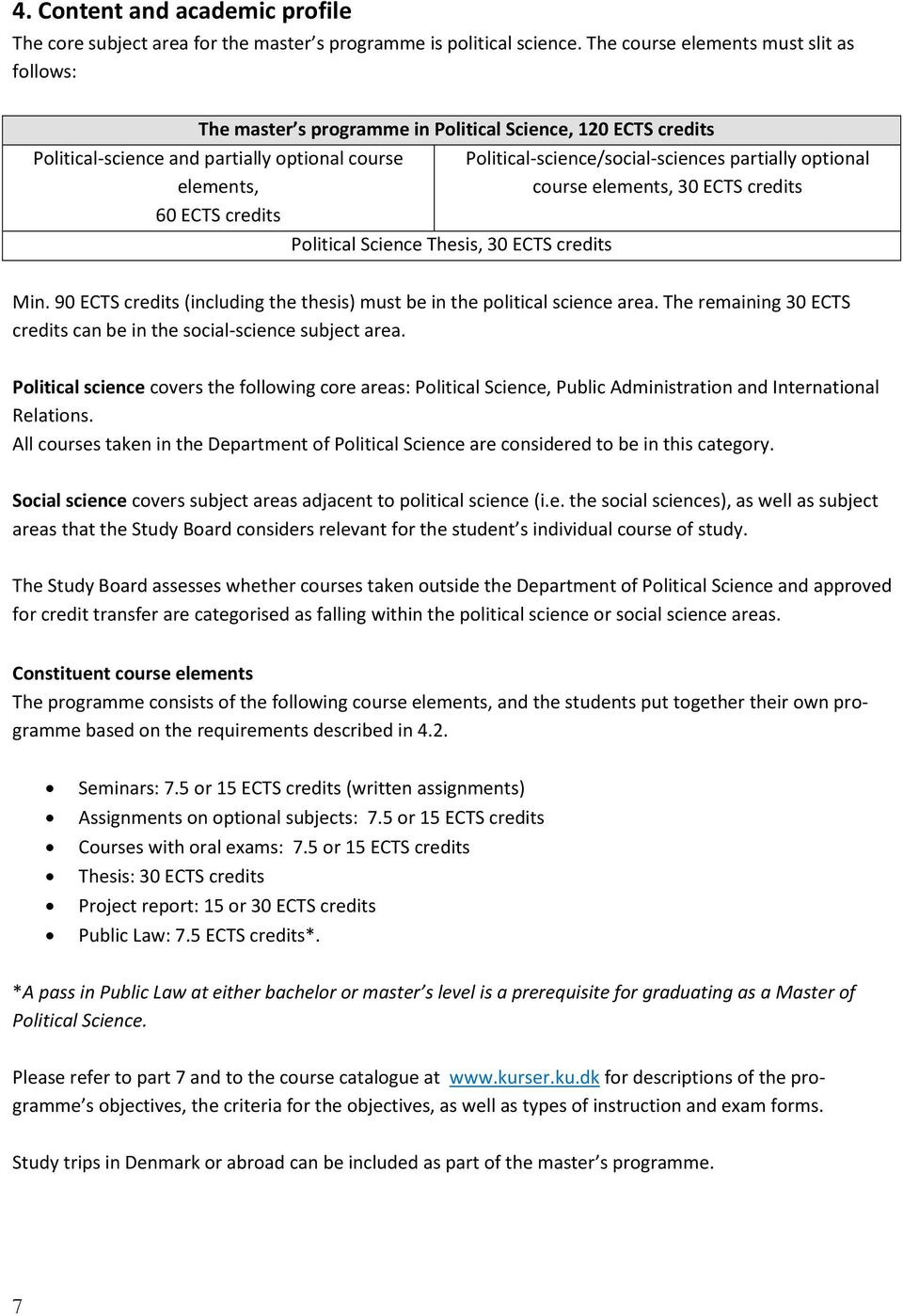 Thesis, 30 ECTS credits Political-science/social-sciences partially optional course elements, 30 ECTS credits Min. 90 ECTS credits (including the thesis) must be in the political science area.