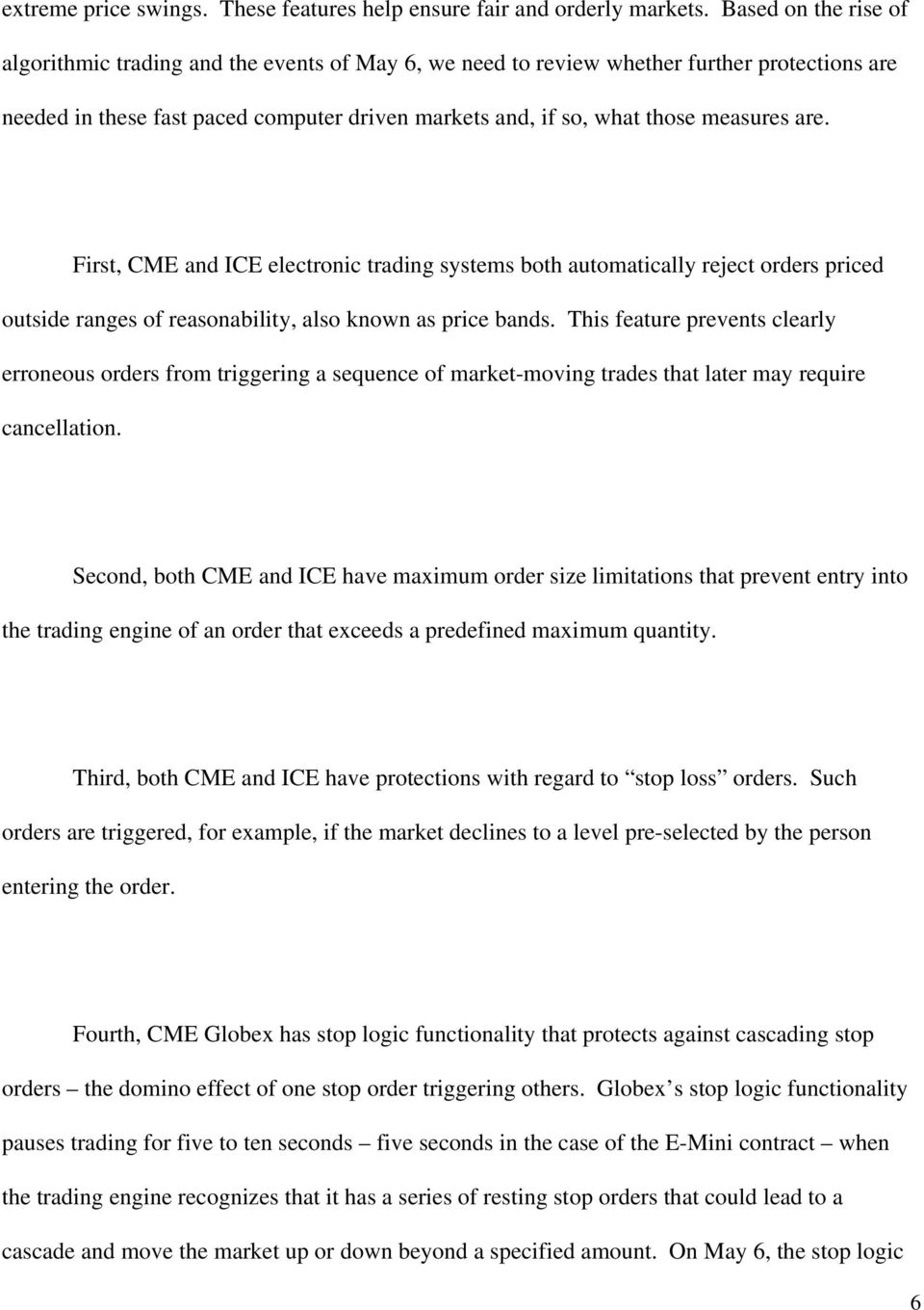 are. First, CME and ICE electronic trading systems both automatically reject orders priced outside ranges of reasonability, also known as price bands.