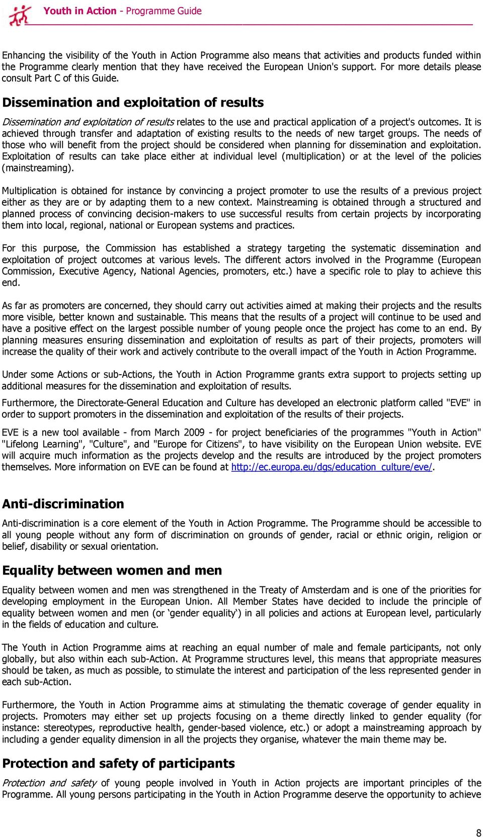 Dissemination and exploitation of results Dissemination and exploitation of results relates to the use and practical application of a project's outcomes.