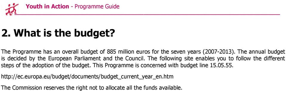 The annual budget is decided by the European Parliament and the Council.