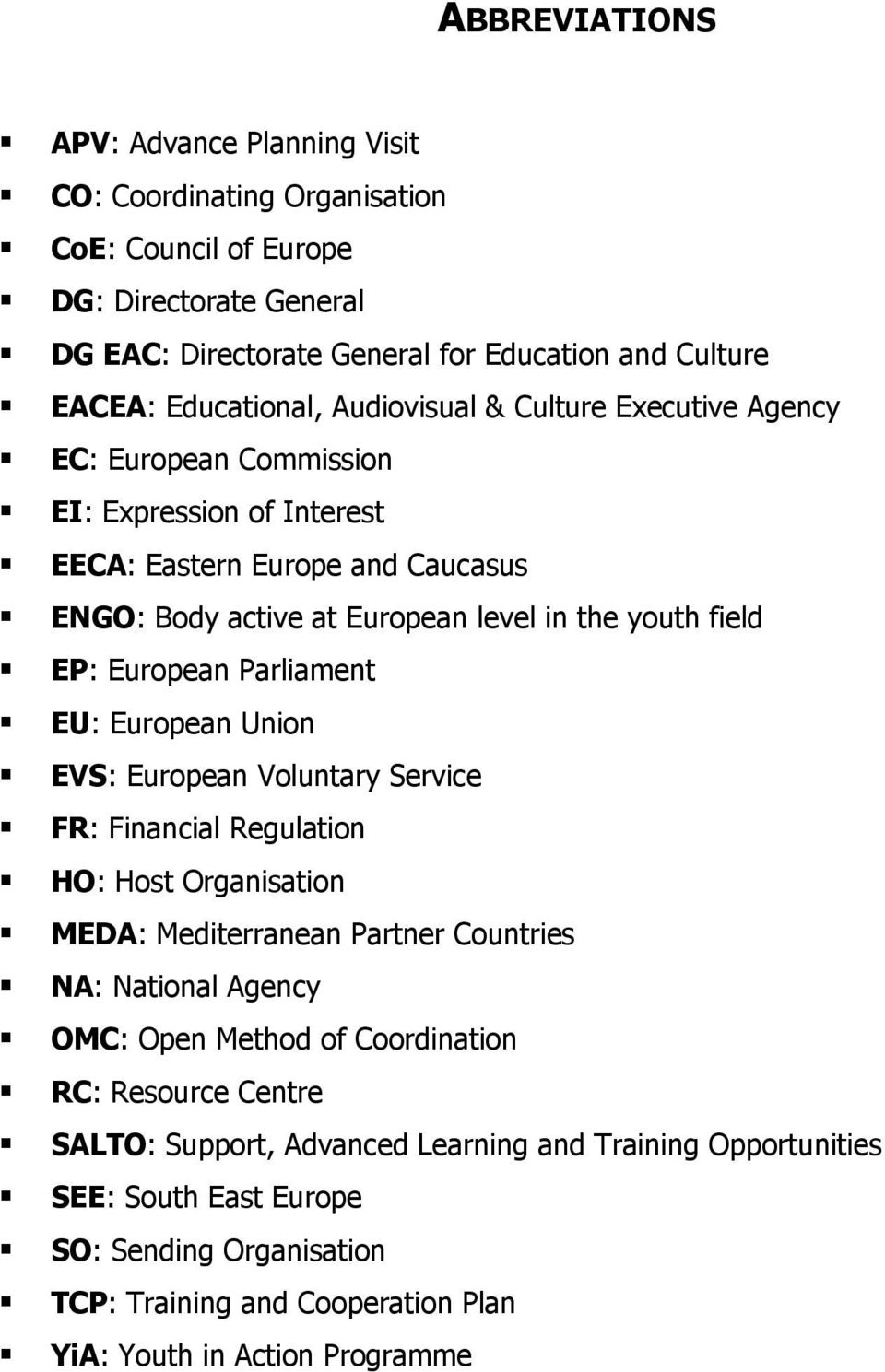 Parliament EU: European Union EVS: European Voluntary Service FR: Financial Regulation HO: Host Organisation MEDA: Mediterranean Partner Countries NA: National Agency OMC: Open Method of
