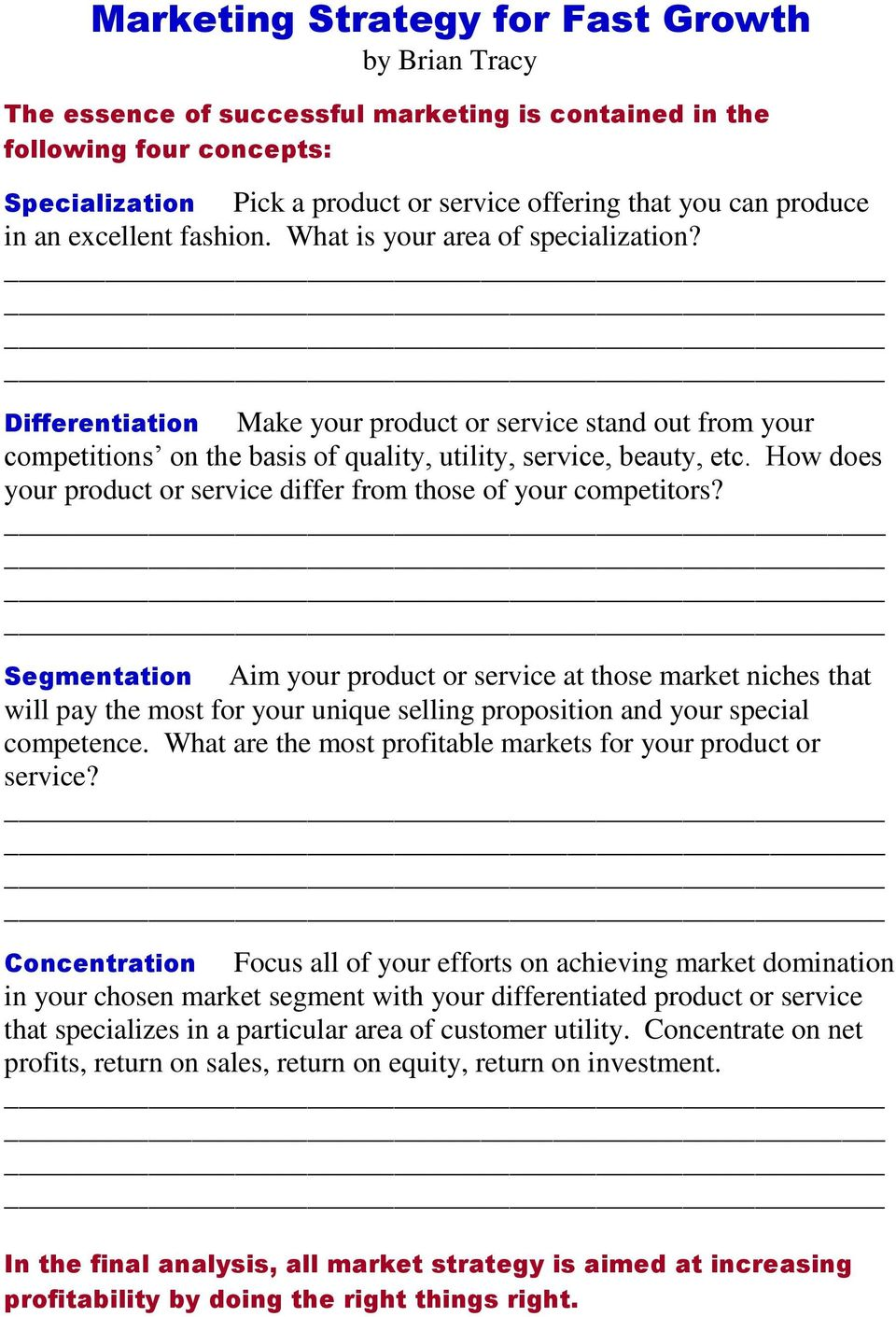 Differentiation Make your product or service stand out from your competitions on the basis of quality, utility, service, beauty, etc.