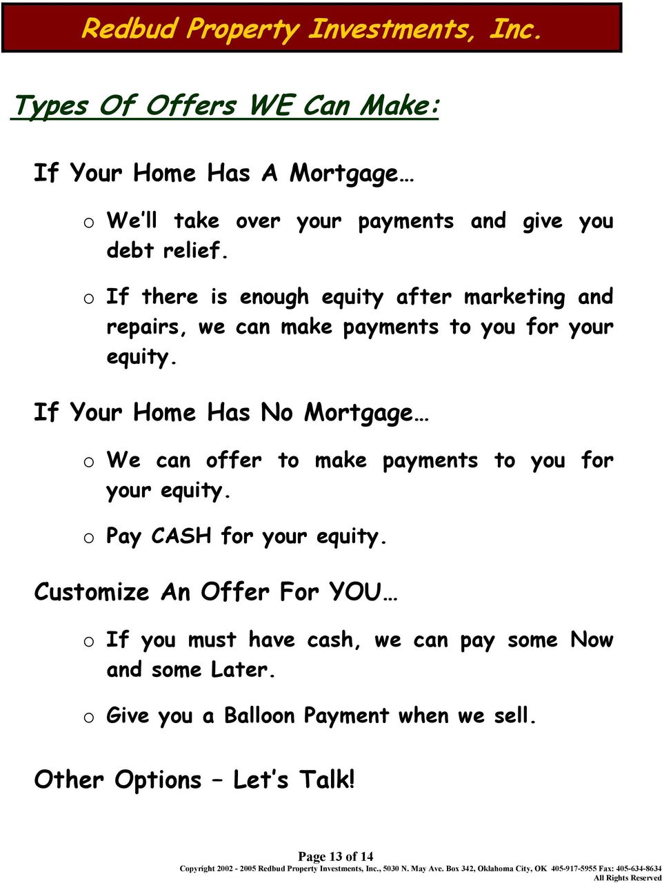If Your Home Has No Mortgage o We can offer to make payments to you for your equity. o Pay CASH for your equity.