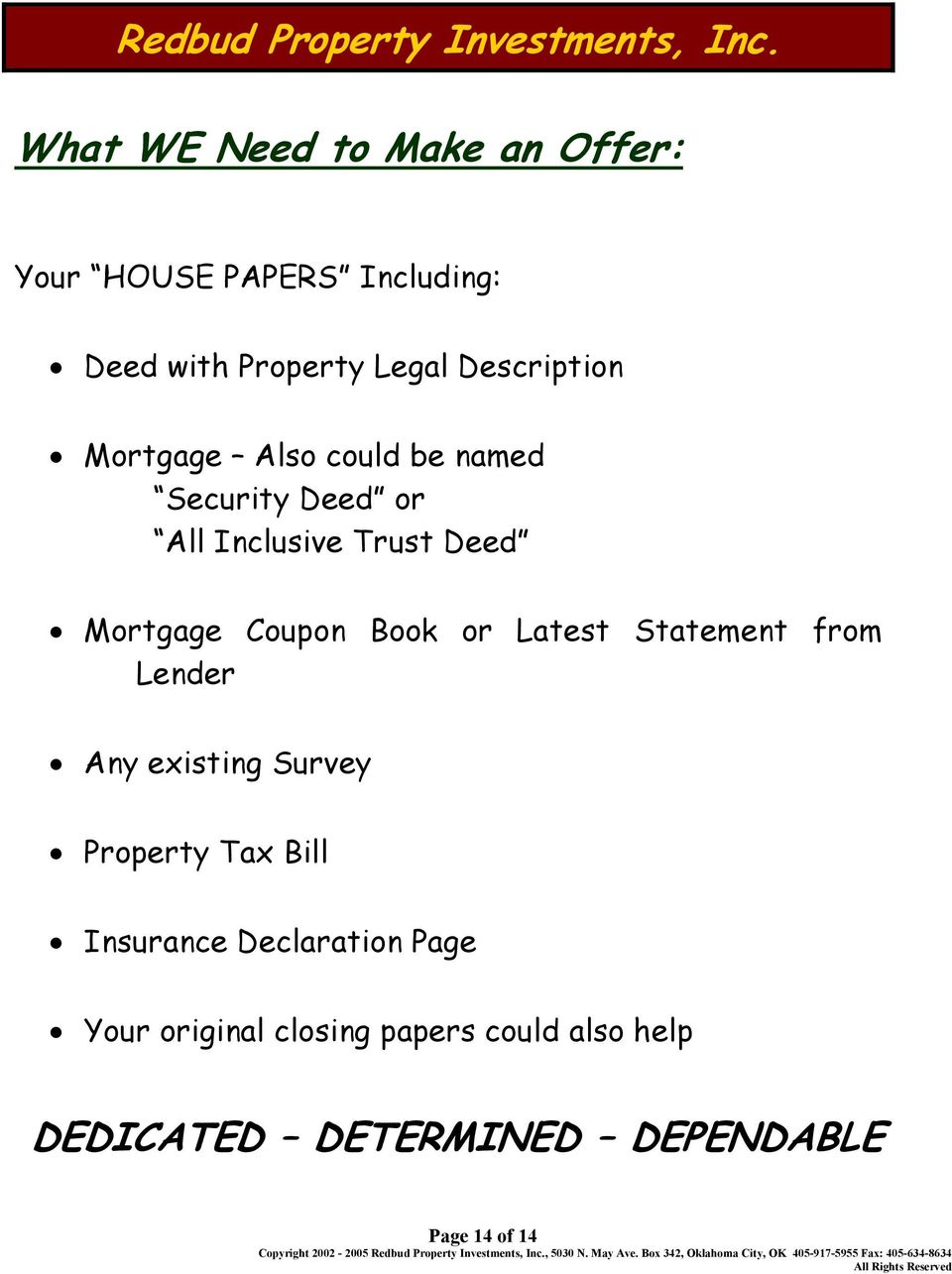 Coupon Book or Latest Statement from Lender Any existing Survey Property Tax Bill Insurance
