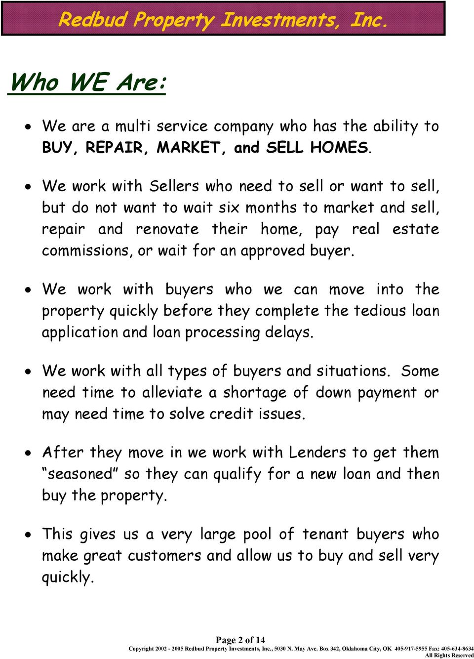 buyer. We work with buyers who we can move into the property quickly before they complete the tedious loan application and loan processing delays. We work with all types of buyers and situations.