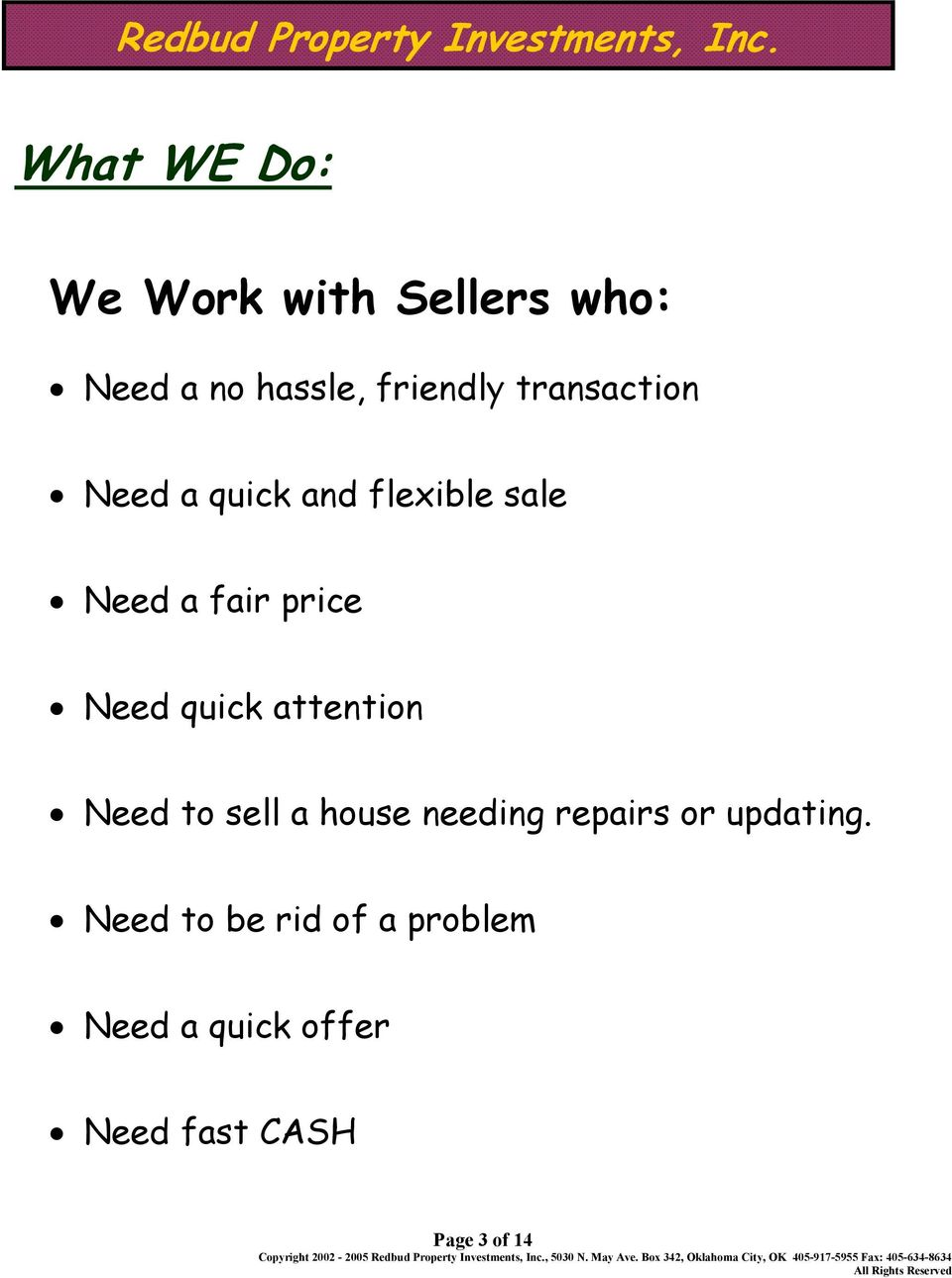 quick attention Need to sell a house needing repairs or updating.