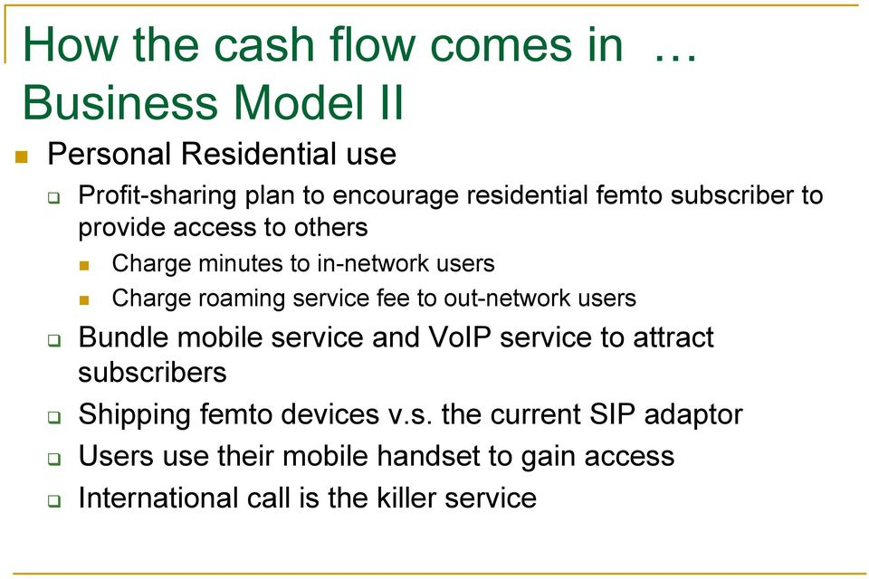 service fee to out-network users Bundle mobile service and VoIP service to attract subscribers Shipping femto
