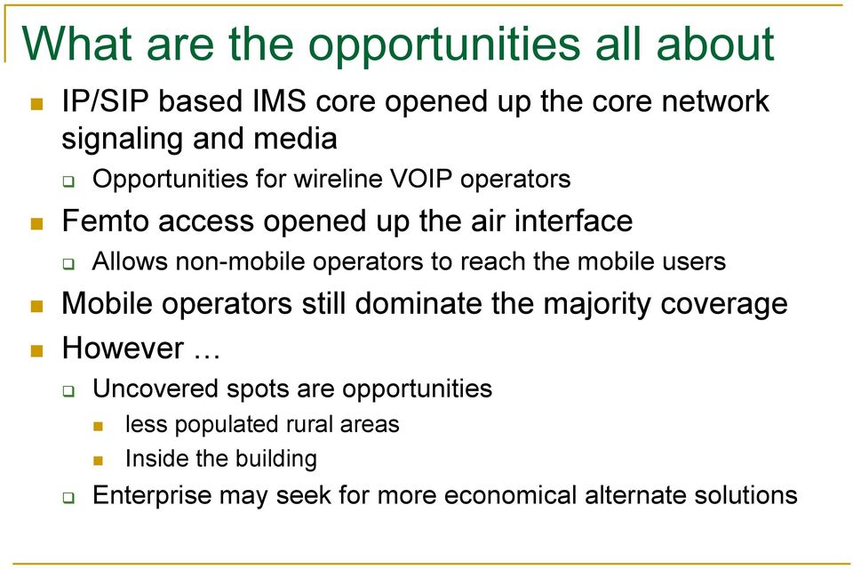 reach the mobile users Mobile operators still dominate the majority coverage However Uncovered spots are