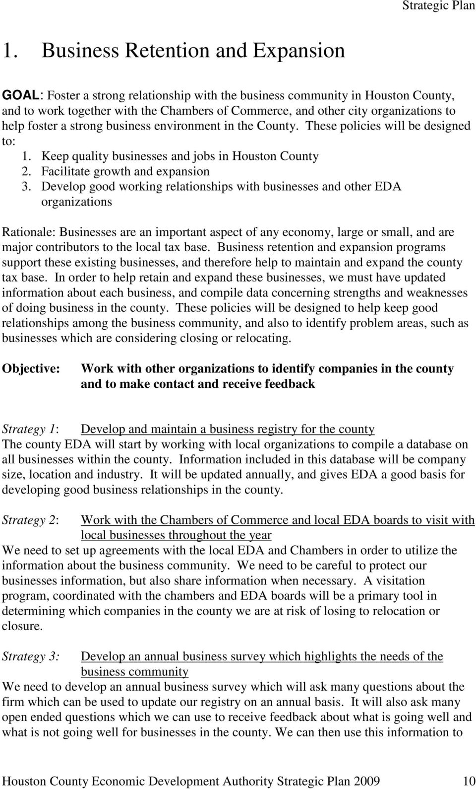 Develop good working relationships with businesses and other EDA organizations Rationale: Businesses are an important aspect of any economy, large or small, and are major contributors to the local