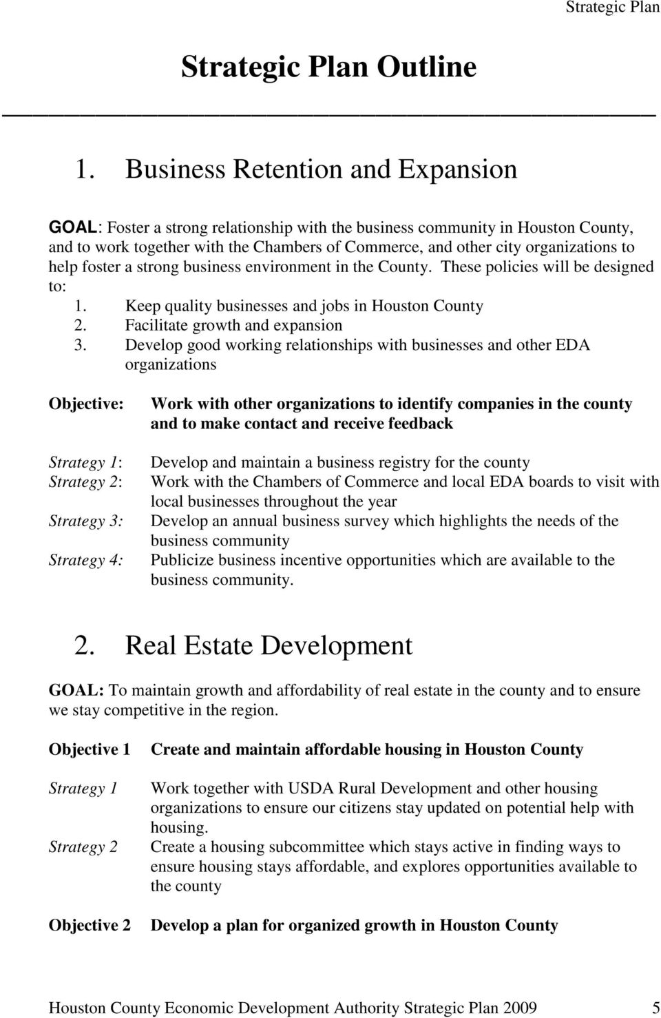 help foster a strong business environment in the County. These policies will be designed to: 1. Keep quality businesses and jobs in Houston County 2. Facilitate growth and expansion 3.
