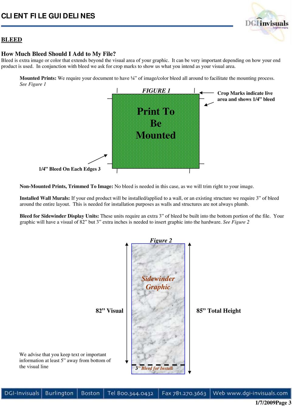 Mounted Prints: We require your document to have ¼ of image/color bleed all around to facilitate the mounting process.