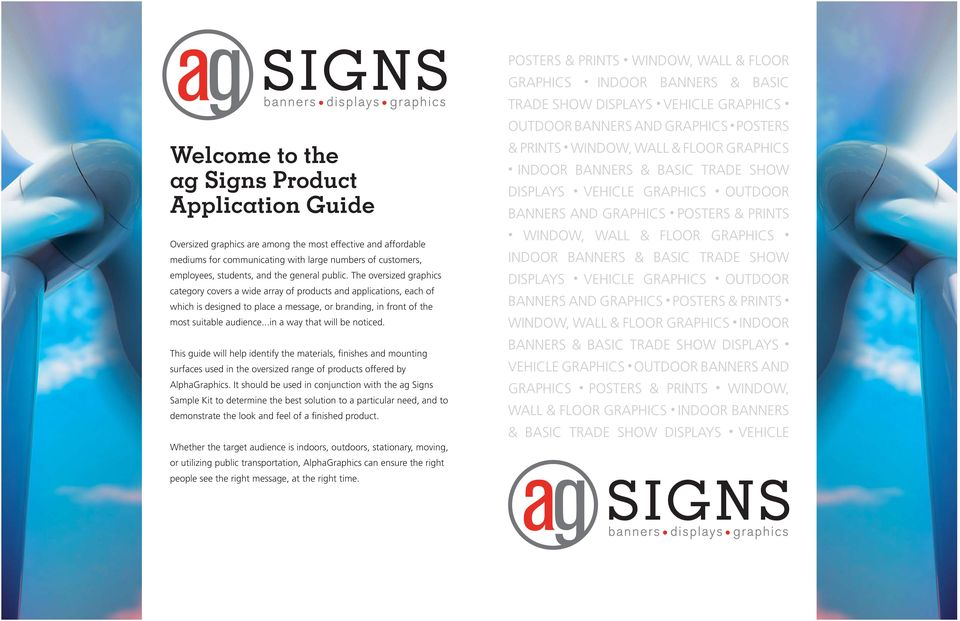 ..in a way that will be noticed. This guide will help identify the materials, finishes and mounting surfaces used in the oversized range of products offered by AlphaGraphics.