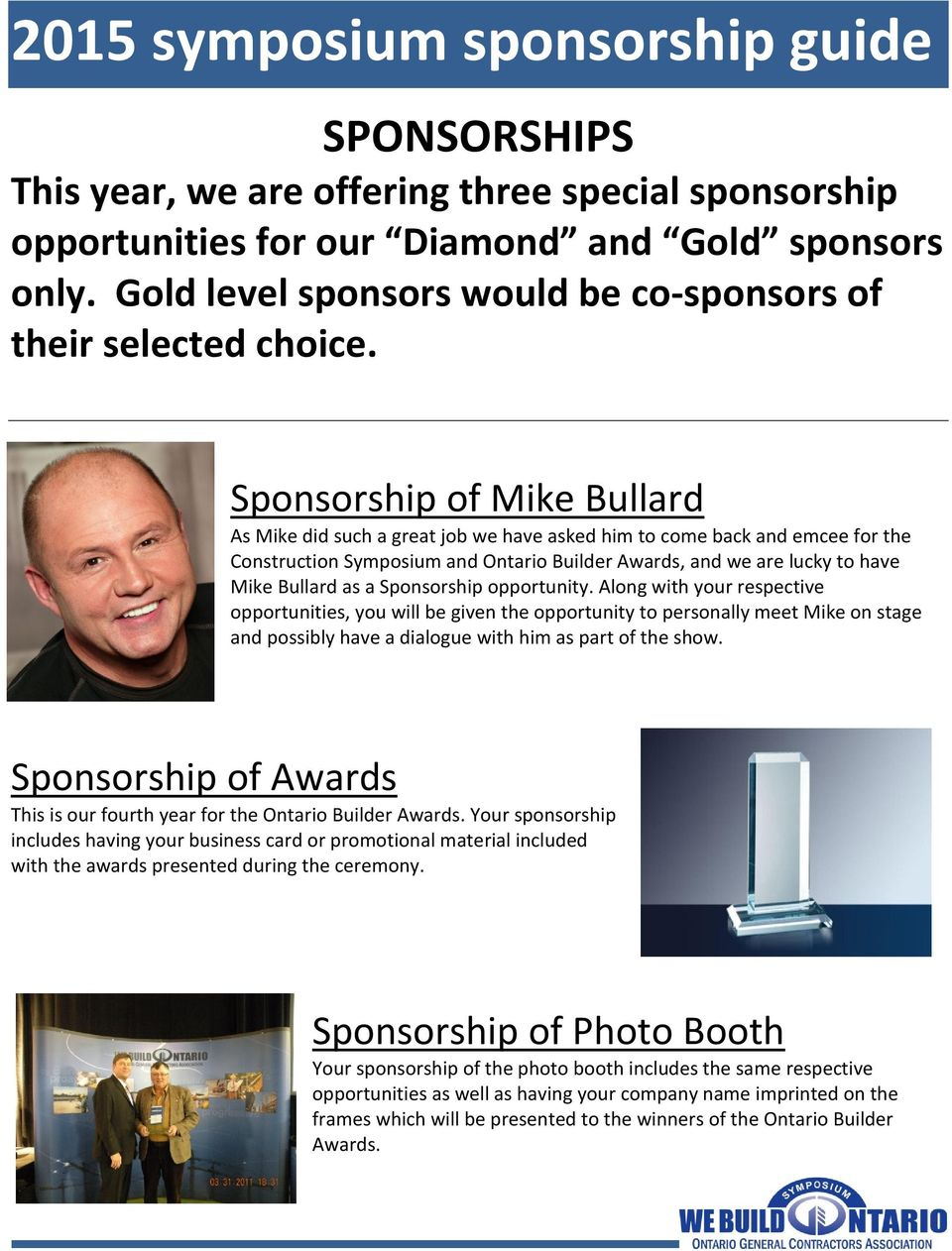 Sponsorship opportunity. Along with your respective opportunities, you will be given the opportunity to personally meet Mike on stage and possibly have a dialogue with him as part of the show.