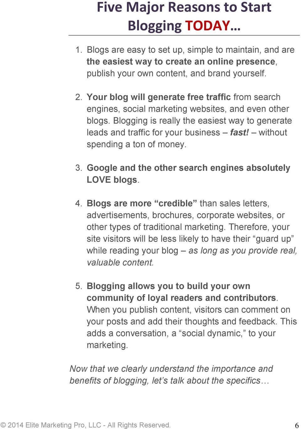 without spending a ton of money. 3. Google and the other search engines absolutely LOVE blogs. 4.