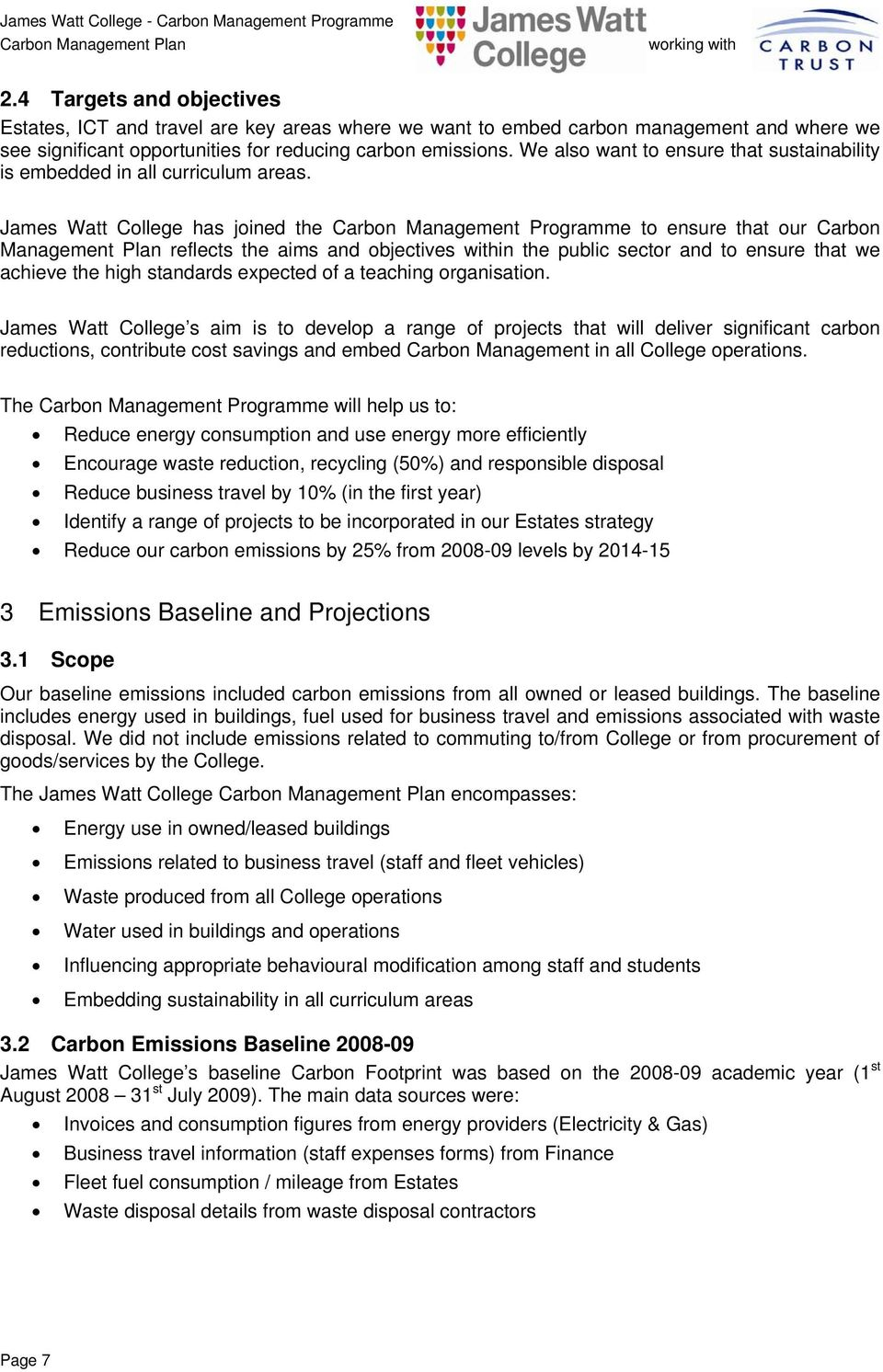 James Watt College has joined the Carbon Management Programme to ensure that our Carbon Management Plan reflects the aims and objectives within the public sector and to ensure that we achieve the