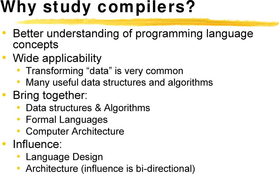 Transforming data is very common Many useful data structures and algorithms