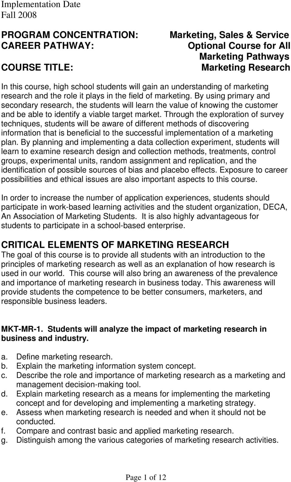 By using primary and secondary research, the students will learn the value of knowing the customer and be able to identify a viable target market.