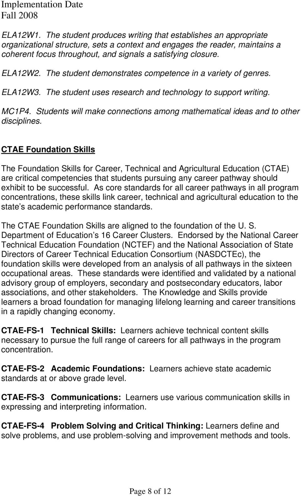 CTAE Foundation Skills The Foundation Skills for Career, Technical and Agricultural Education (CTAE) are critical competencies that students pursuing any career pathway should exhibit to be