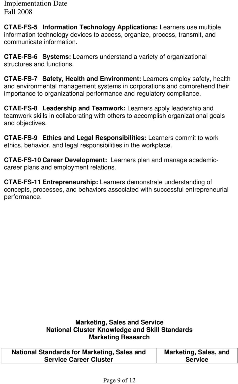 CTAE-FS-7 Safety, Health and Environment: Learners employ safety, health and environmental management systems in corporations and comprehend their importance to organizational performance and