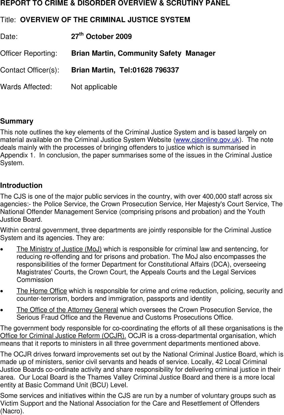Criminal Justice System Website (www.cjsonline.gov.uk). The note deals mainly with the processes of bringing offenders to justice which is summarised in Appendix 1.