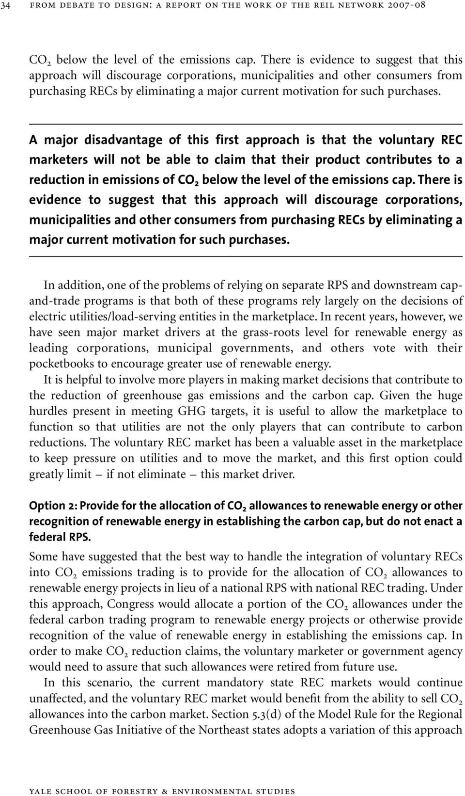 A major disadvantage of this first approach is that the voluntary REC marketers will not be able to claim that their product contributes to a reduction in emissions of CO 2 below the level of the