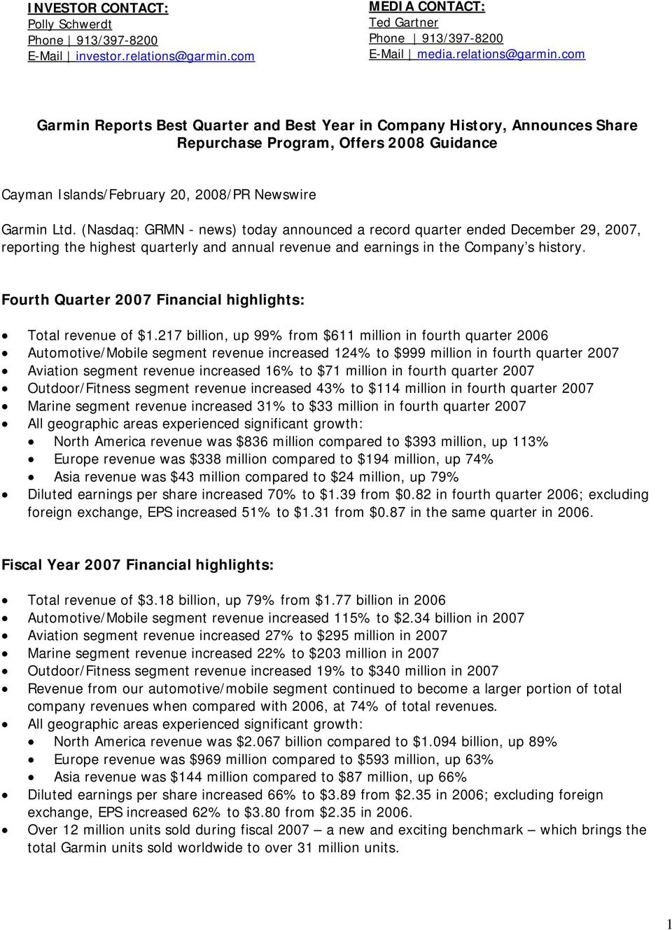 com Garmin Reports Best Quarter and Best Year in Company History, Announces Share Repurchase Program, Offers 2008 Guidance Cayman Islands/February 20, 2008/PR Newswire Garmin Ltd.