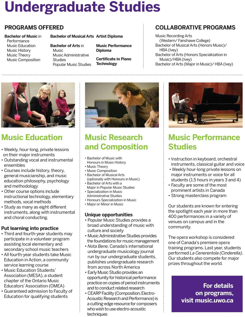 of Musical Arts (Honors Music)/ HBA (Ivey) Bachelor of Arts (Honors Specialization in Music)/HBA (Ivey) Bachelor of Arts (Major in Music)/ HBA (Ivey) Music Education Weekly, hour-long, private
