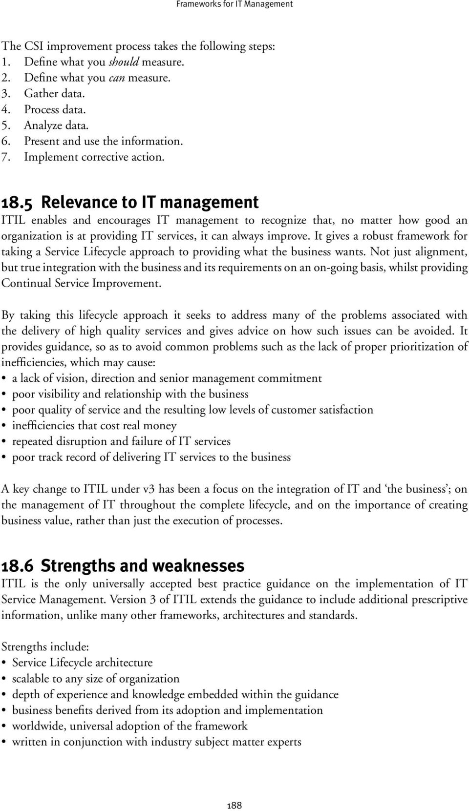 5 Relevance to IT management ITIL enables and encourages IT management to recognize that, no matter how good an organization is at providing IT services, it can always improve.