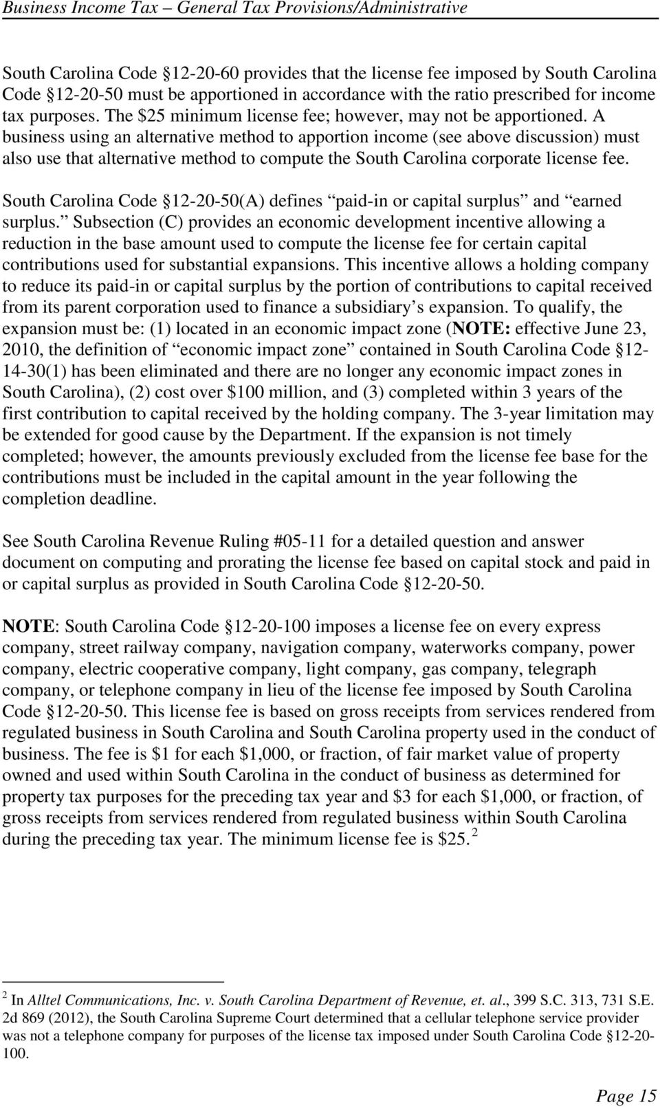 A business using an alternative method to apportion income (see above discussion) must also use that alternative method to compute the South Carolina corporate license fee.