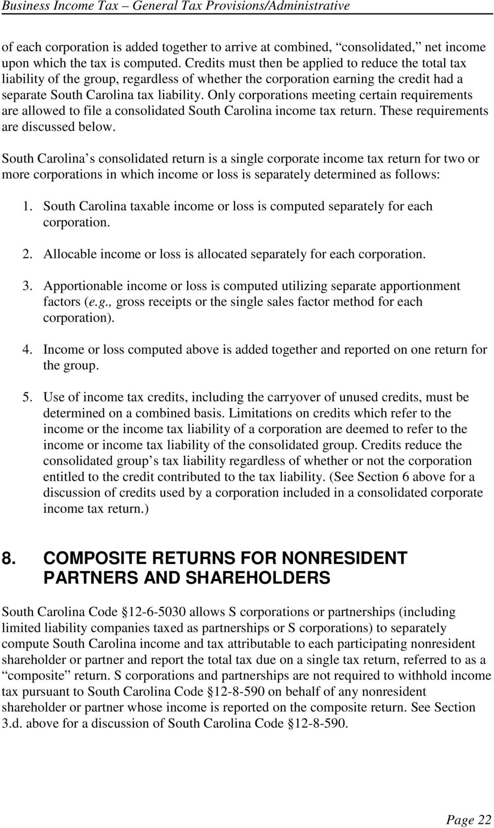 Only corporations meeting certain requirements are allowed to file a consolidated South Carolina income tax return. These requirements are discussed below.