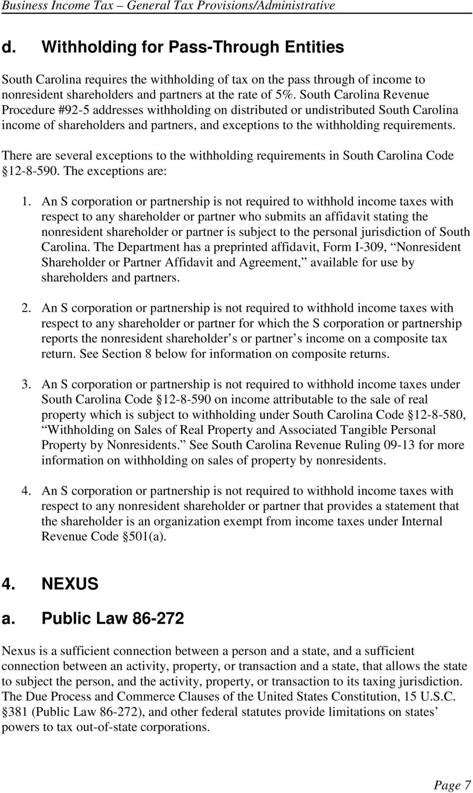 South Carolina Revenue Procedure #92-5 addresses withholding on distributed or undistributed South Carolina income of shareholders and partners, and exceptions to the withholding requirements.